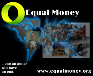 Equal Money and all abuse will have an End