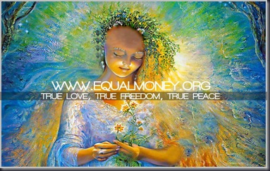 Equal Money System - Real Love, Real Peace , Real Freedom,