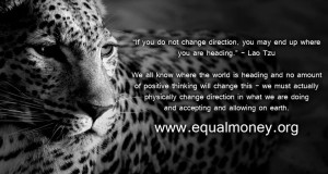 Change direction - change World - Desteni - EqualMoney